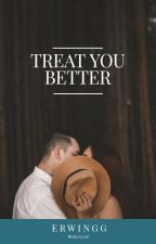 Treat You Better  (18+) by erwingss_