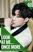Look At Me Once More | Infinite Sunggyu | Unedited by bitchmom