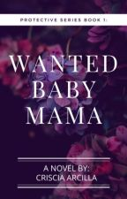 WANTED: BABY MAMA (COMPLETED)  by CrisciaArcilla