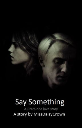 Say Something (Dramione love story) by MissDaisyCrown