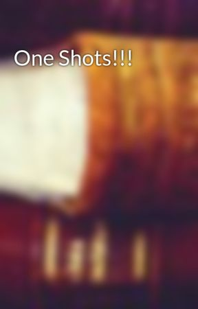 One Shots!!! by Dreamer_Dream_On