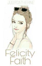 Felicity Faith (#Wattys2017) by judycatherine