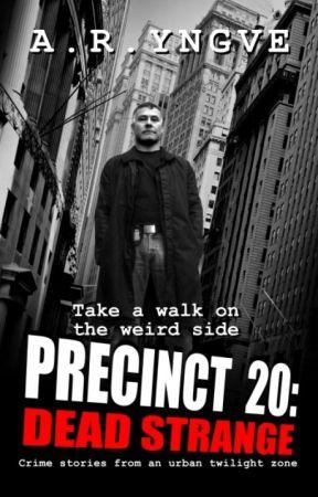 PRECINCT 20: Dead Strange -- Short Stories by ARYngve