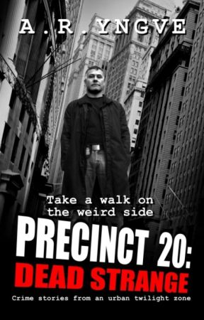 PRECINCT 20: Dead Strange -- Short Stories by ARYngve