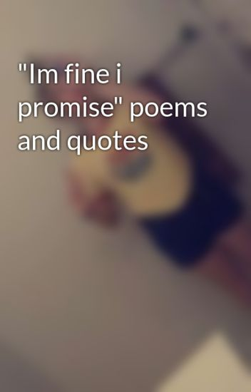 "I Promise Quotes Classy Im Fine I Promise"" Poems And Quotes  Who Cares  Wattpad"