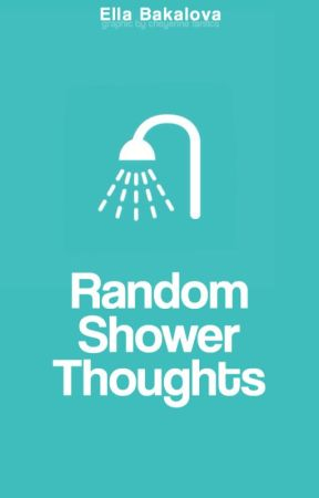 Random Shower Thoughts by -unwish