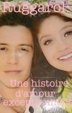 Ruggarol: Une histoire d'amour exceptionnelle (Terminé) by Lutteozone