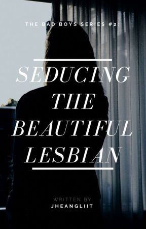 Seducing The Beautiful Lesbian (Under Editing/Revision) by JheangLiit