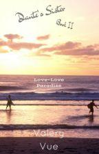 Dante's Sister (Love~Love Paradise X Reader) Book II by Valeryvue
