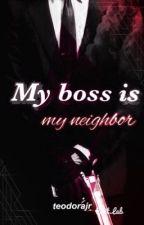 My boss is my neighbor by teodorajr
