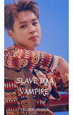 Slave to a Vampire (BOOK 1)《Park Jimin》 by Frozen_Panda