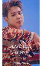 Slave to a Vampire (BTS Jimin Fanfic) by Frozen_Panda