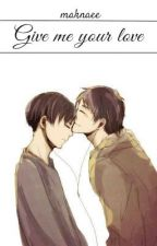 Give me your love [Ereri] by _maknaee_