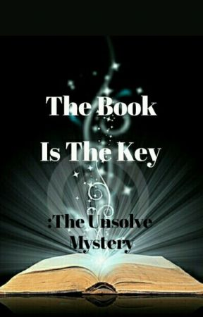 The Book Is The Key: The Unsolve Mystery by CT_Mysterious