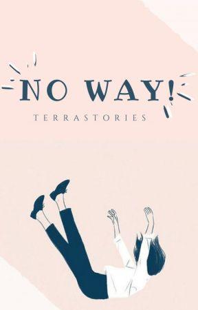 NO WAY! by TerraStories