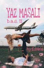 YAZ MASALI - BÜYÜK AŞK SERİSİ 2 (TAMAMLANDI) by EdaHakverdi