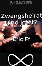 Zwangsheirat! Und jetzt? -Eric FF by unknowncloth
