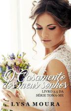 O casamento dos meus sonhos - Livro 3.5 da Série Toma-me by LysaMoura