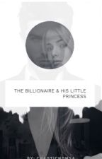 The Billionaire And His Little Princess by ChaoticNomsa