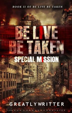 BOOK 2: The Be Live Be Taken: Special Mission by greatlywritter