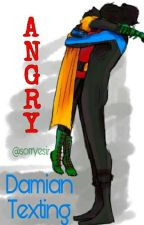 Angry || Damian Texting by sorryesir