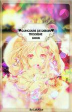 ♥ Concours de Dessin ♥ Troisième Book by LakAlice