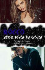 Rocco : Série Vida Bandida ( Livro 1) by julialinsli