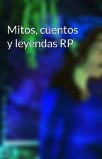 Mitos, cuentos y leyendas RP by MiloyAiacos