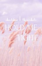 [CHEOLSHUA | Threeshots] Hold me tight by another21_