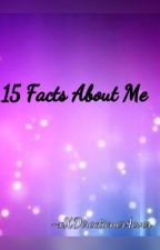 15 Facts About Me by xXDirectioner4ever