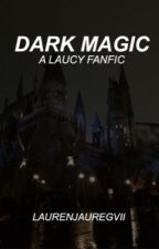 dark magic (laucy) by laurenjauregvii