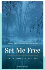 Set Me Free - Pure Blessing In The Haze (Book I In The Set Me Free Series) by JapaneseSunshine