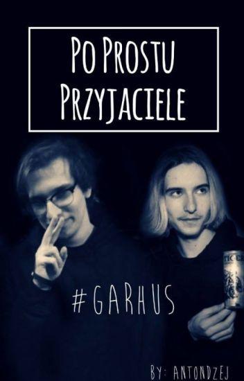 Po Prostu Przyjaciele || GARHUS