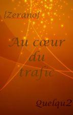 {Zerano}  Au cœur du trafic by Quelqu2