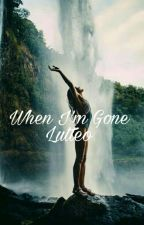 When I'm Gone | Lutteo ✔ by MendezHoney