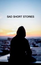 Sad short stories that will make you cry. by MrcrzTdl