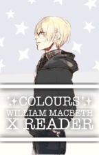 ✨Colours✨                                               William Macbeth x reader by MeganRex