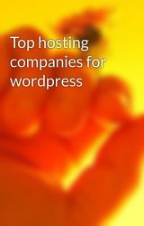 Top hosting companies for wordpress by monicatan1985