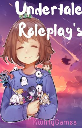 Undertale Roleplay's by KwirtyGames
