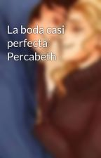 La boda casi perfecta Percabeth by Kafuela1515