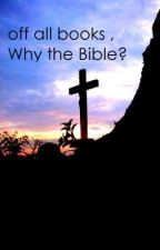 Of all books , why the Bible? by christianian16