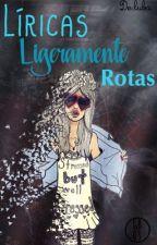 Líricas Ligeramente Rotas  by lub0042