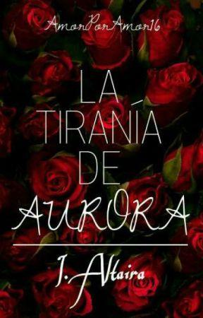 La tiranía de Aurora: I. Altaira #PLoucorals by AmorPorAmor2016