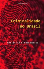Criminalidade no Brasil: Um Desafio Humanista by JulianjiMatti