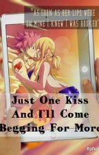 Just ♡ne Kiss And I'll C♡me Begging F♡r M♡re (NaLu) by saphirekey