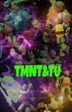 ¿Sabes Algo?....Te Amamos (TMNT & TU) by D7S9J1K
