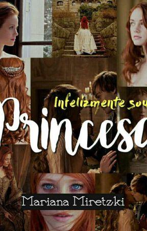 Infelizmente sou princesa! by Mari_Ana16