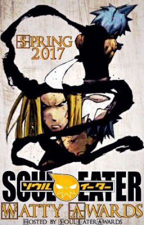 Soul Eater Spring 2017 Watty Awards by SoulEaterAwards