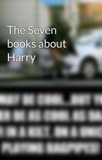 The Seven books about Harry by GEorGiamustard