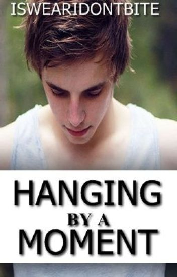 Hanging by a Moment [Completed]